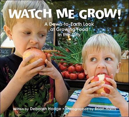 Watch Me Grow! By Hodge, Deborah/ Harris, Brian (ILT)